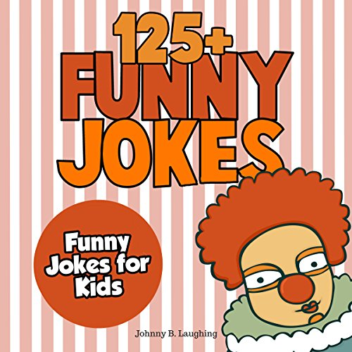 Funny Jokes for Kids: 125+ Funny and Hilarious Jokes for Kids Audiobook By Johnny B. Laughing cover art
