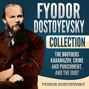 Fyodor Dostoyevsky Collection: The Brothers Karamazov, Crime and Punishment, and The Idiot Audiobook By Fyodor Dostoyevsky cover art