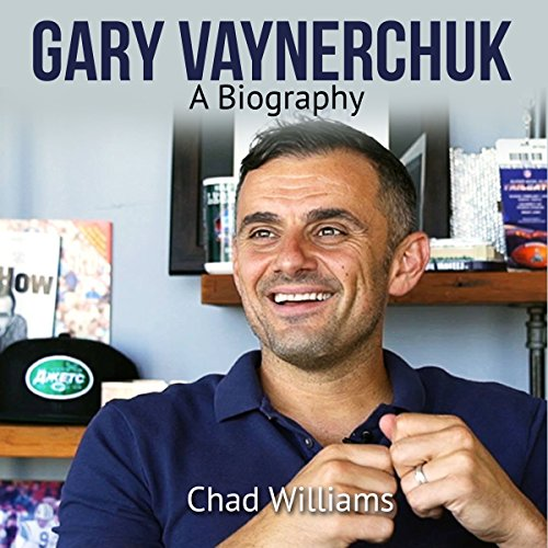 Gary Vaynerchuk: A Biography Audiobook By Chad Williams cover art