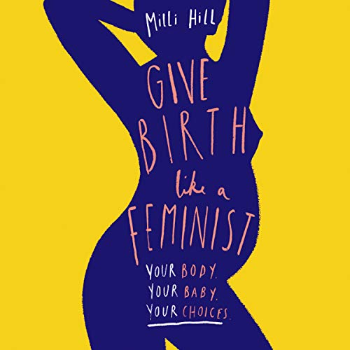 Give Birth Like a Feminist Audiobook By Milli Hill cover art