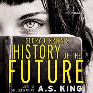 Glory O'Brien's History of the Future Audiobook By A. S. King cover art