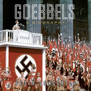 Goebbels: A Biography Audiobook By Peter Longerich, Alan Bance - translator, Jeremy Noakes - translator, Lesley Sharpe - translator cover art