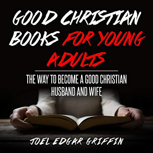Good Christian Books for Young Adults: The Way to Become a Good Christian Husband and Wife Audiobook By Joel Edgar Griffin cover art
