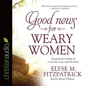Good News for Weary Women Audiobook By Elyse M. Fitzpatrick cover art