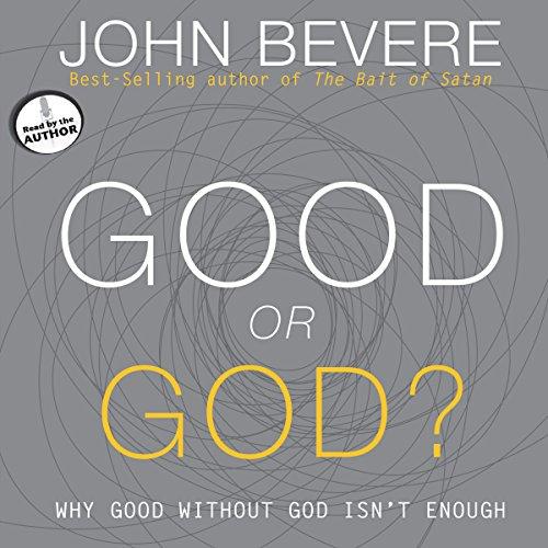 Good or God? Audiobook By John Bevere cover art