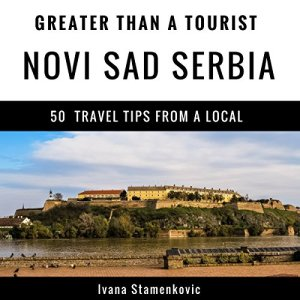 Greater Than a Tourist: Novi Sad, Serbia Audiobook By Ivana Stamenkovic, Greater Than a Tourist cover art