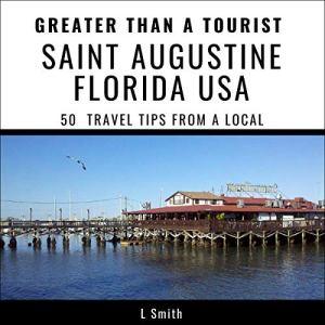 Greater Than a Tourist - Saint Augustine, Florida, USA Audiobook By L Smith, Greater Than a Tourist cover art