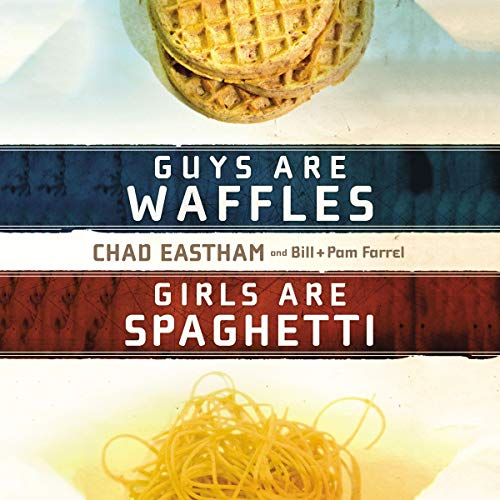 Guys are Waffles, Girls are Spaghetti Audiobook By Chad Eastham, Bill Farrel, Pam Farrel cover art