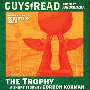 Guys Read: The Trophy Audiobook By Gordon Korman cover art