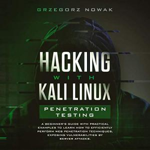 Hacking with Kali Linux: Penetration Testing Audiobook By Grzegorz Nowak cover art