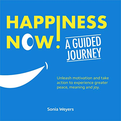 Happiness Now ! A Guided Journey Audiobook By Sonia Weyers cover art