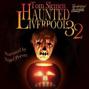 Haunted Liverpool 32 Audiobook By Tom Slemen cover art