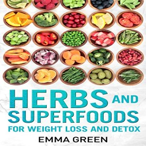 Herbs and Superfoods: For Weight Loss and Detox Audiobook By Emma Green cover art