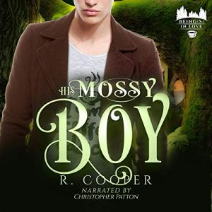 His Mossy Boy [Being(s) in Love] Audiobook By R. Cooper cover art