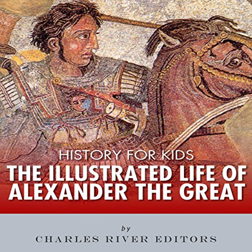 History for Kids: The Illustrated Life of Alexander the Great Audiobook By Charles River Editors cover art
