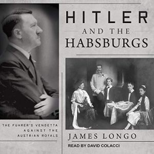 Hitler and the Habsburgs Audiobook By James Longo cover art