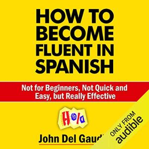 How to Become Fluent in Spanish Audiobook By John Del Gaudio cover art
