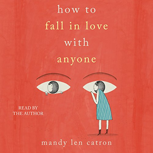 How to Fall in Love with Anyone Audiobook By Mandy Len Catron cover art