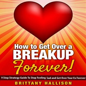 How to Get Over a Breakup Forever Audiobook By Brittany Hallison cover art