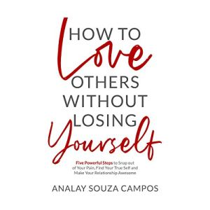 How to Love Others Without Losing Yourself Audiobook By Analay Souza Campos cover art