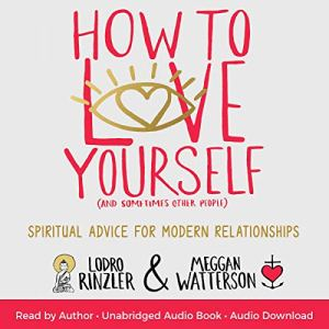 How to Love Yourself (and Sometimes Other People) Audiobook By Lodro Rinzler, Meggan Watterson cover art