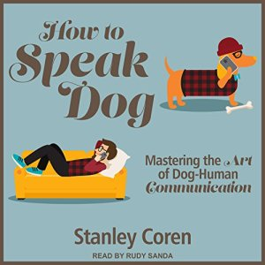 How to Speak Dog Audiobook By Stanley Coren PhD cover art