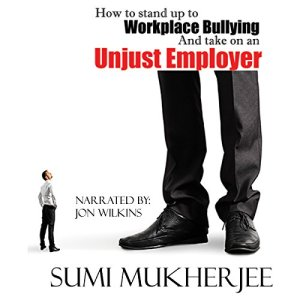 How to Stand Up to Workplace Bullying and Take On an Unjust Employer Audiobook By Sumi Mukherjee cover art