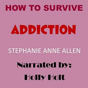 How to Survive Addiction Audiobook By Stephanie Anne Allen cover art