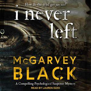 I Never Left Audiobook By McGarvey Black cover art