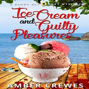 Ice Cream and Guilty Pleasures Audiobook By Amber Crewes cover art