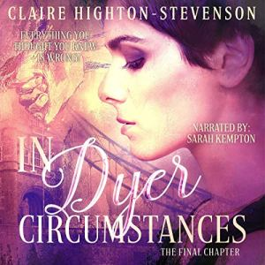 In Dyer Circumstances: The Final Chapter Audiobook By Claire Highton-Stevenson cover art