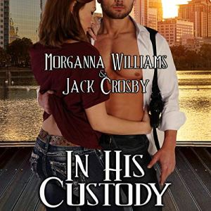 In His Custody Audiobook By Morganna Williams, Jack Crosby cover art