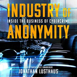 Industry of Anonymity Audiobook By Jonathan Lusthaus cover art