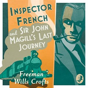 Inspector French and Sir John Magill's Last Journey Audiobook By Freeman Wills Crofts cover art