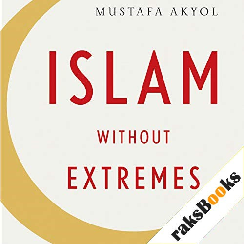 Islam Without Extremes Audiobook By Mustafa Akyol cover art