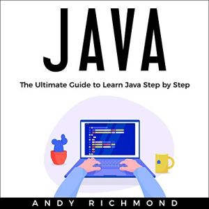 Java: The Ultimate Guide to Learn Java Step by Step Audiobook By Andy Richmond cover art