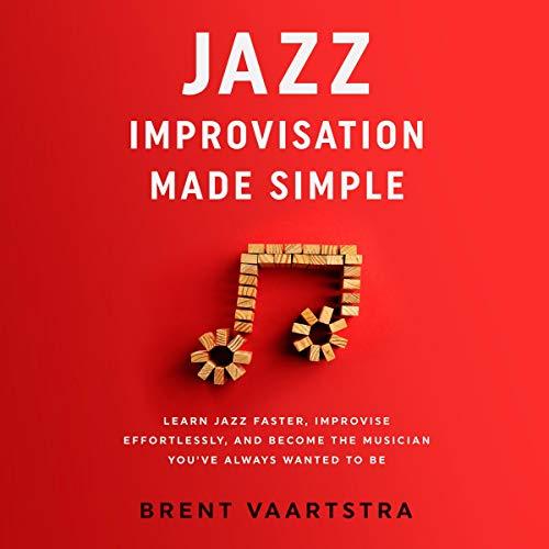 Jazz Improvisation Made Simple Audiobook By Brent Vaartstra cover art