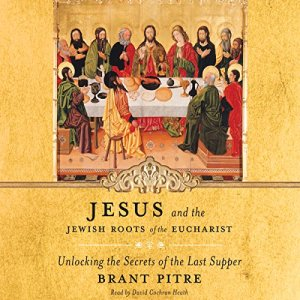 Jesus and the Jewish Roots of the Eucharist Audiobook By Brant Pitre, Scott Hahn - foreword cover art