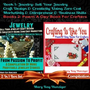 Jewelry: Sell Your Jewelry Craft Design & Creativity Using Zero Cost Marketing & Entrepreneur & Business Skills + Crafting Is Like You Audiobook By Mary Kay Hunziger cover art
