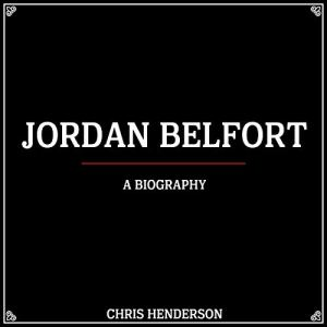 Jordan Belfort: A Biography Audiobook By Chris Henderson cover art