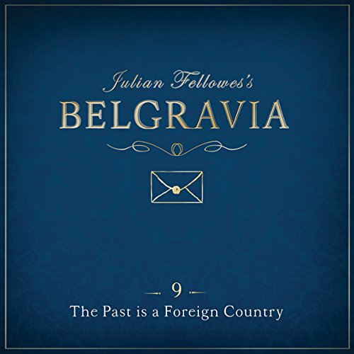 Julian Fellowes's Belgravia, Episode 9 Audiobook By Julian Fellowes cover art