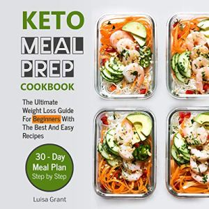 Keto Meal Prep Cookbook: The Ultimate Weight Loss Guide for Beginners with the Best and Easy Recipes - 30 Day Meal Plan Step by Step (Book 1) Audiobook By Luisa Grant cover art