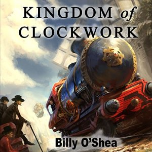 Kingdom of Clockwork Audiobook By Billy O'Shea cover art