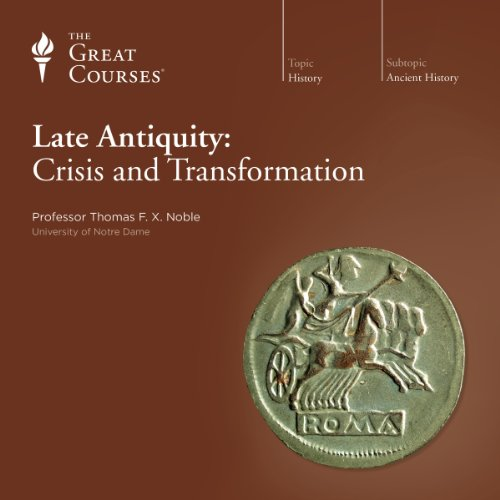Late Antiquity: Crisis and Transformation Audiobook By Thomas F. X. Noble, The Great Courses cover art