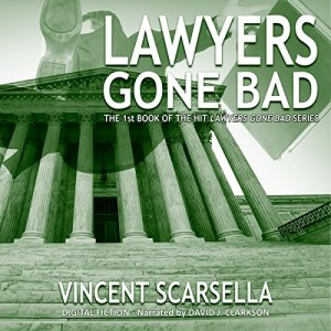 Lawyers Gone Bad Audiobook By Vincent L. Scarsella, Digital Fiction cover art