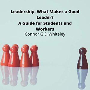 Leadership: What Makes a Good Leader? Audiobook By Connor G D Whiteley cover art