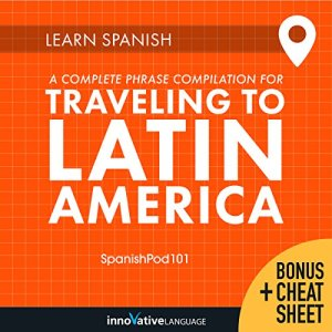 Learn Spanish: A Complete Phrase Compilation for Traveling to Latin America Audiobook By Innovative Language Learning LLC cover art