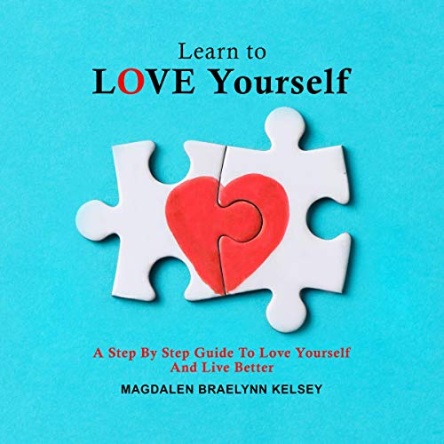 Learn to Love Yourself Audiobook By Magdalen Braelynn Kelsey cover art