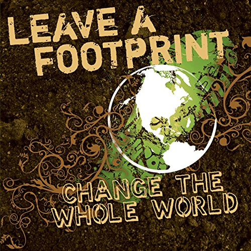 Leave a Footprint - Change the Whole World Audiobook By Tim Baker cover art