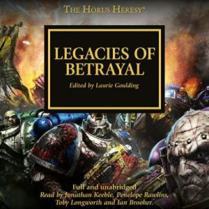 Legacies of Betrayal Audiobook By David Annandale, Aaron Dembski-Bowden, John French, Guy Haley, Nick Kyme, Graham McNeill, Anthony Reynolds, Gav Thorpe, Chris Wraight cover art